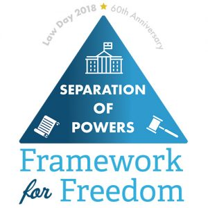 Law Day 2018 Logo, Separation of Powers--Framework for Freedom