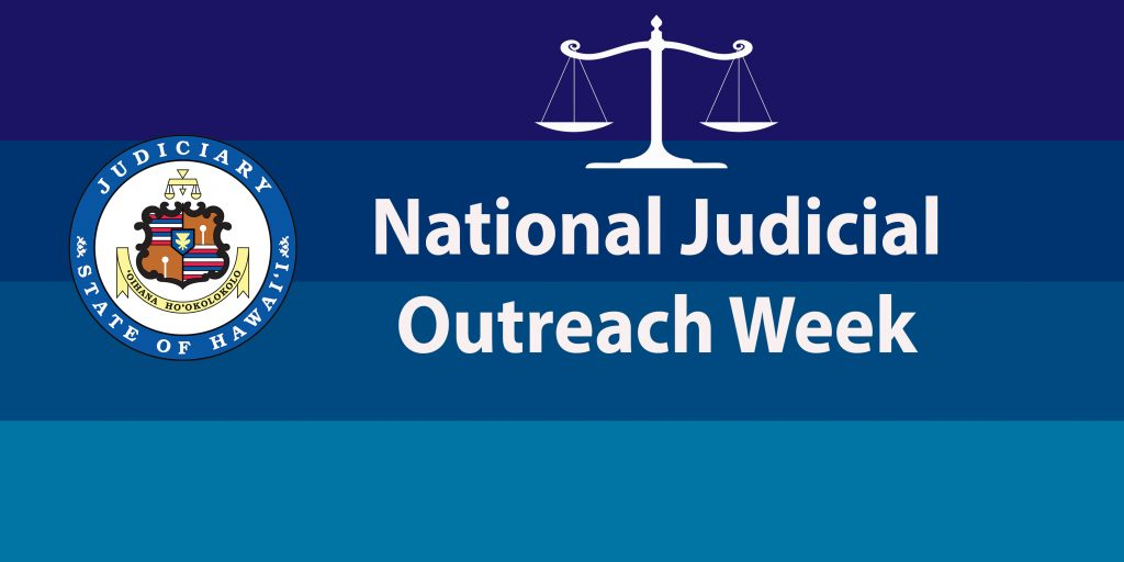 "Banner with words ""National Judicial Outreach Week"" and the Hawaii State Judiciary seal, scales of justice image, and background of 4 stripes of different shades of blue."
