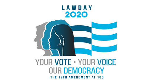 "Law Day 2020 logo ""Your Vote, Your Voice, Our Democracy: The 19th Amendment at 100."" Three silhouette faces, a man and two women, with flag stripes flowing out behind them."