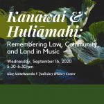 "Background image of Hawaii vegetation and words ""Kanawai & Huliamahi: Remembering Law, Community, and Land in Music,"" Wednesday, September 16, 2020 5:30-6:30 p.m., King Kamehameha V Judiciary History Center."