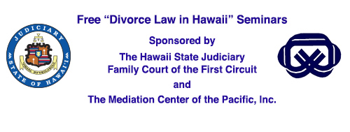 """Free """"Divorce Law In Hawaii"""" Seminars Now on Zoom; Topics: How the divorce process works; What forms you need to complete; How to access mediation, Sponsored by The Hawaii State Judiciary Family Court of the First Circuit and The Mediation Center of the Pacific, Inc."""""""