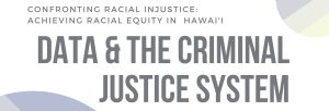 Graphic created for Zoom seminar: Confronting Racial Injustice Achieving Racial Equity in Hawaii Data & The Criminal Justice System