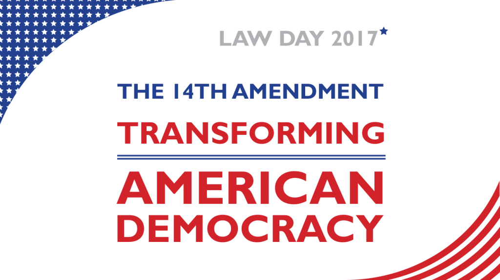 ABA Law Day 2017 Art: The 14th Amendment: Transforming American Democracy
